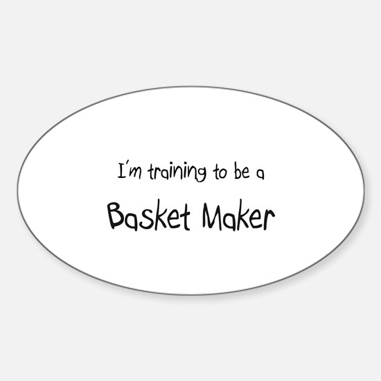 I'm training to be a Basket Maker Oval Decal
