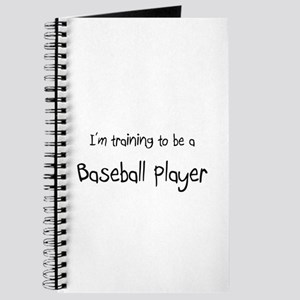 I'm training to be a Baseball Player Journal