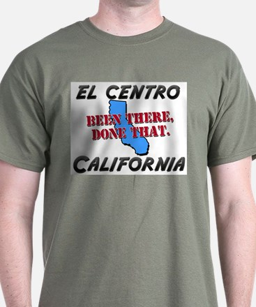 el centro california - been there, done that T-Shirt