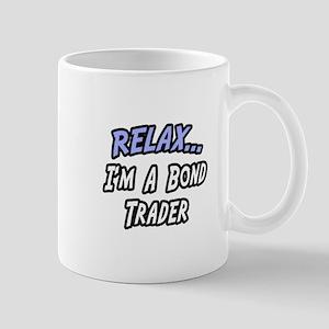"""""""Relax...Bond Trader"""" Mug"""