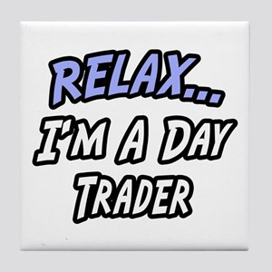 """""""Relax...Day Trader"""" Tile Coaster"""