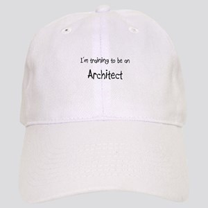 I'm Training To Be An Architect Cap