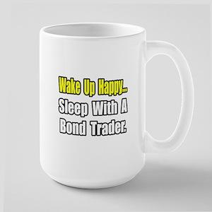 """..Sleep With Bond Trader"" Large Mug"