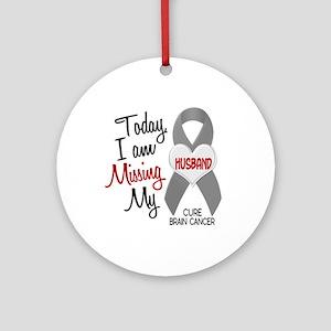 Missing 1 Husband BRAIN CANCER Ornament (Round)
