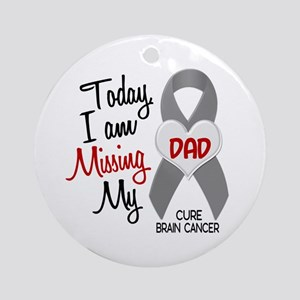Missing 1 Dad BRAIN CANCER Ornament (Round)