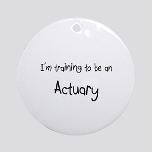 I'm Training To Be An Actuary Ornament (Round)