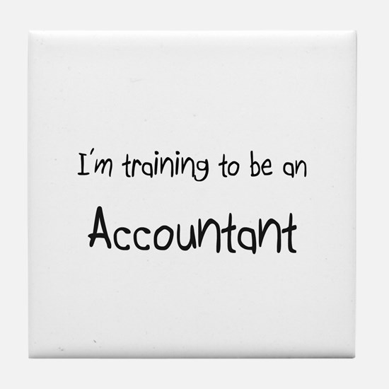 I'm Training To Be An Accountant Tile Coaster