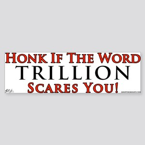Honk if trillion scares you Bumper Sticker