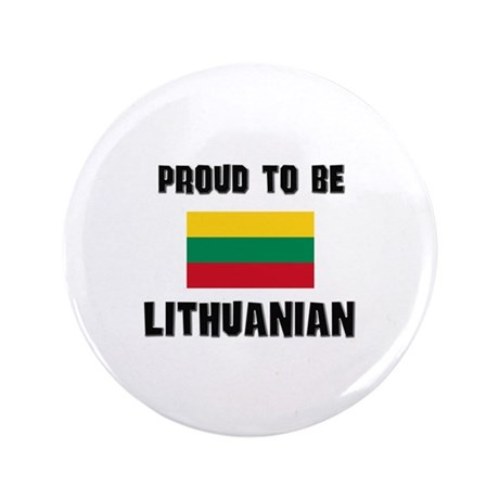 """Proud To Be LITHUANIAN 3.5"""" Button"""