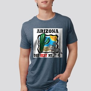 Arizona -Dry Heat My Ass T-Shirt