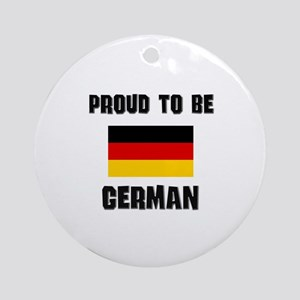 Proud To Be GERMAN Ornament (Round)