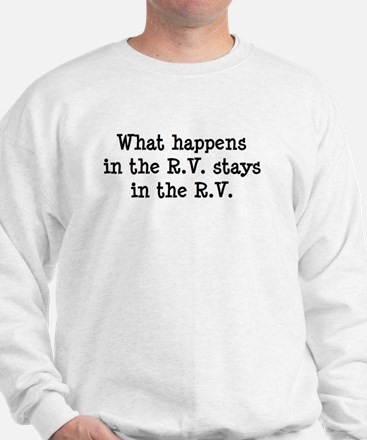 What happens in the R.V. stays in the R.V. Sweatsh