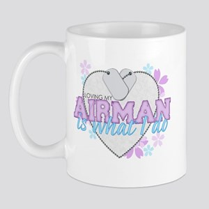 Loving my Airman is what I do Mug