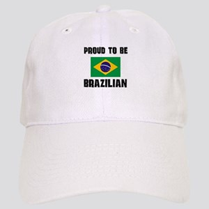 Proud To Be BRAZILIAN Cap