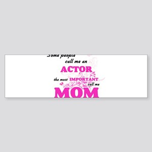 Some call me an Actor, the most imp Bumper Sticker