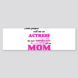 Some call me an Actress, the most i Bumper Sticker