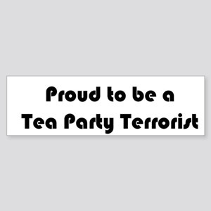 Proud Tea Party Terrorist -Bumper Sticker