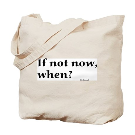If not now, when? Tote Bag