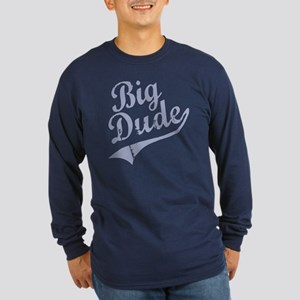 BIG DUDE (Script) Long Sleeve Dark T-Shirt