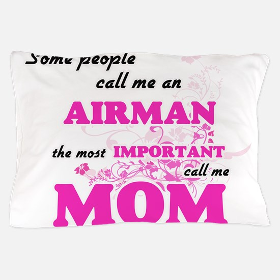 Some call me an Airman, the most impor Pillow Case