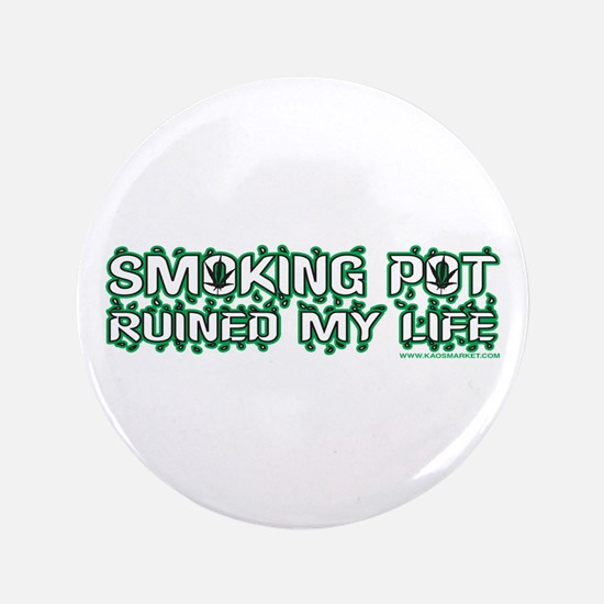 "Smoking Pot Ruined My Life 3.5"" Button"