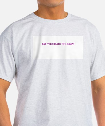 Are you ready to jump? Ash Grey T-Shirt
