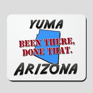 yuma arizona - been there, done that Mousepad