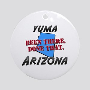 yuma arizona - been there, done that Ornament (Rou