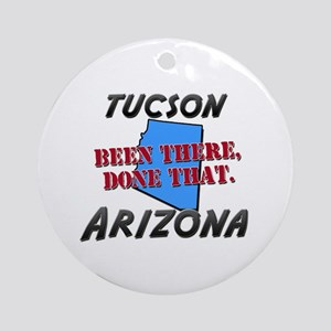 tucson arizona - been there, done that Ornament (R