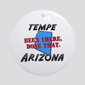 tempe arizona - been there, done that Ornament (Ro