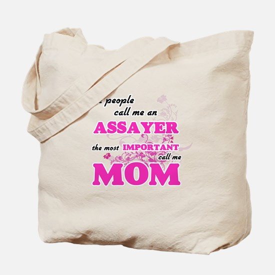 Some call me an Assayer, the most importa Tote Bag