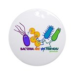 Bacteria are My Friends Ornament (Round)