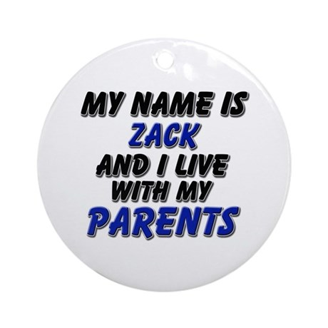 my name is zack and I live with my parents Ornamen