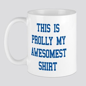 this is prolly my awesomest shirt Mug