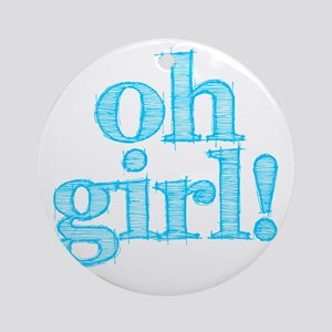 Oh Girl! Ornament (Round)