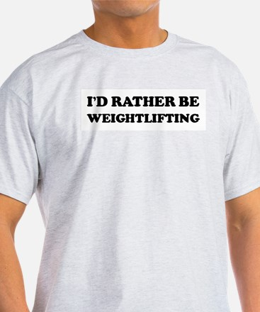 Rather be Weightlifting Ash Grey T-Shirt