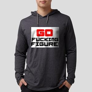 GO FUCKING FIGURE! Long Sleeve T-Shirt