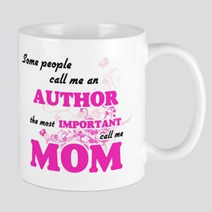Some call me an Author, the most important ca Mugs