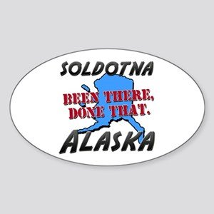 soldotna alaska - been there, done that Sticker (O