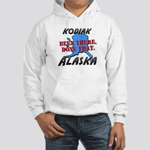 kodiak alaska - been there, done that Hooded Sweat