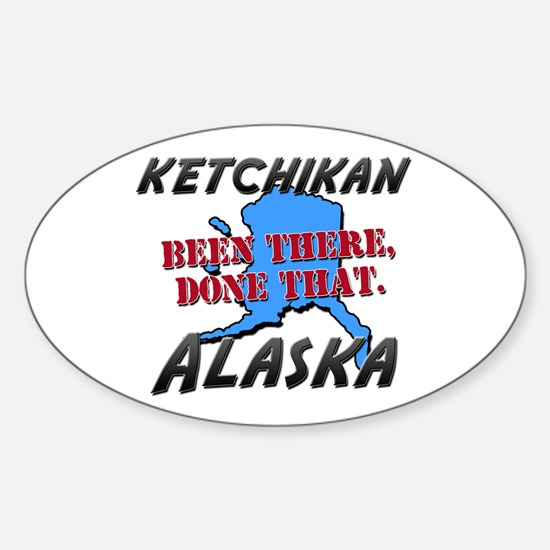 ketchikan alaska - been there, done that Decal
