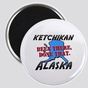 ketchikan alaska - been there, done that Magnet