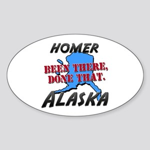 homer alaska - been there, done that Sticker (Oval