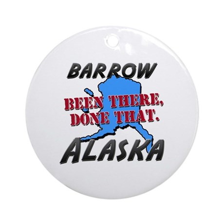 barrow alaska - been there, done that Ornament (Ro