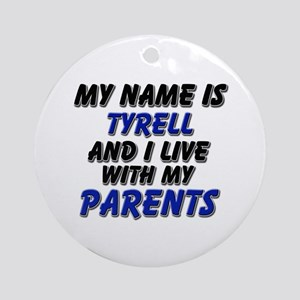 my name is tyrell and I live with my parents Ornam