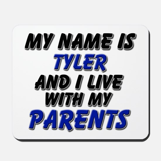 my name is tyler and I live with my parents Mousep