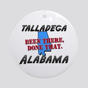 talladega alabama - been there, done that Ornament