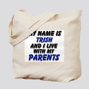 my name is trish and I live with my parents Tote B