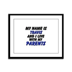 my name is travis and I live with my parents Frame