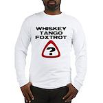 WTF? Long Sleeve T-Shirt